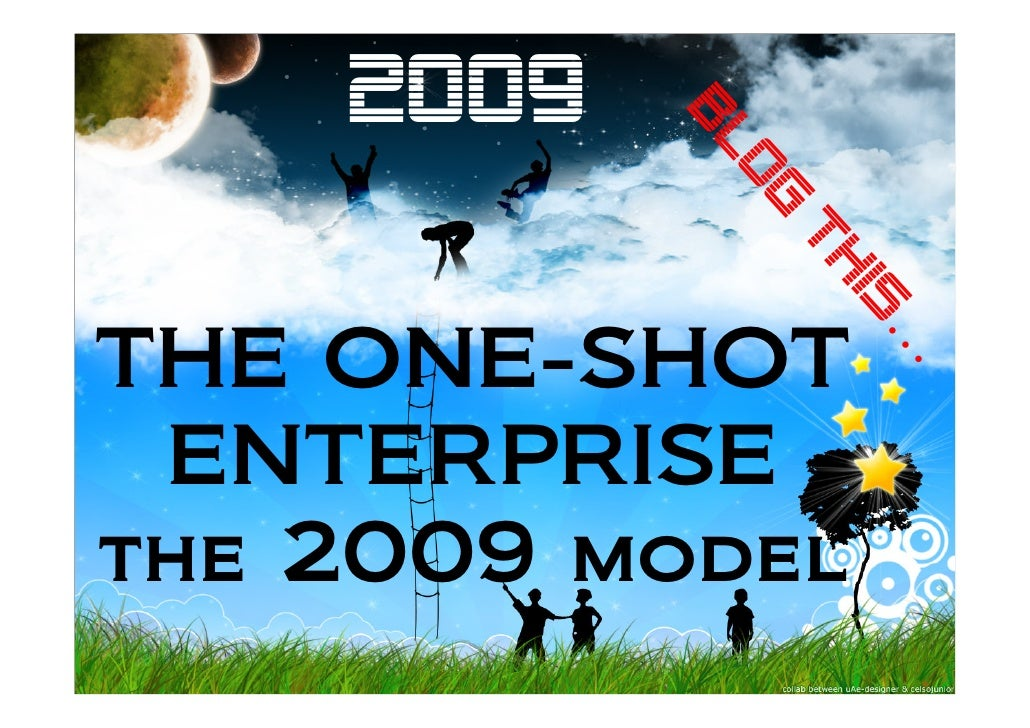 2009                Bl              og               th                 is                   … THE ONE-SHOT  ENTERPRISE th...