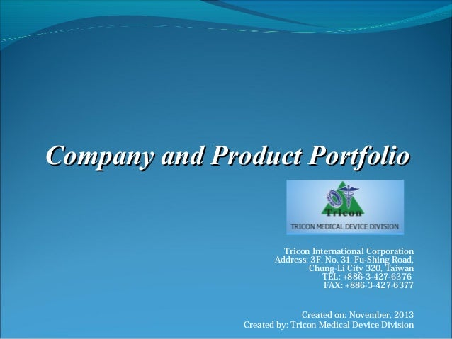 Company and Product Portfolio  Tricon International Corporation Address: 3F, No. 31, Fu-Shing Road, Chung-Li City 320, Tai...