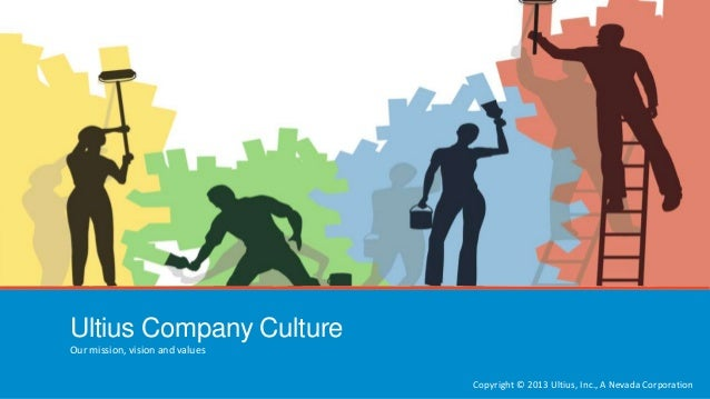 Ultius Company Culture Our mission, vision and values Copyright © 2013 Ultius, Inc., A Nevada Corporation