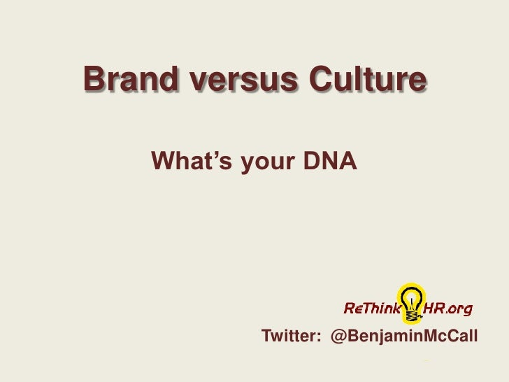 Brand versusCulture<br />What's your DNA<br />Twitter:  @BenjaminMcCall<br />
