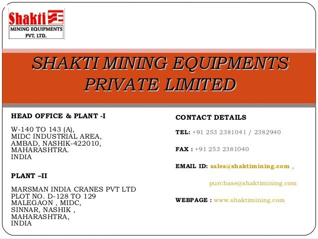 SHAKTI MINING EQUIPMENTS        PRIVATE LIMITEDHEAD OFFICE & PLANT -I         CONTACT DETAILSW-140 TO 143 (A),            ...
