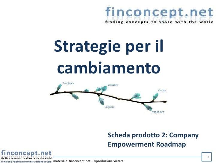 Strategieper il cambiamento<br />Scheda prodotto 2: Company EmpowermentRoadmap<br />1<br />materiale  finconcept.net – rip...