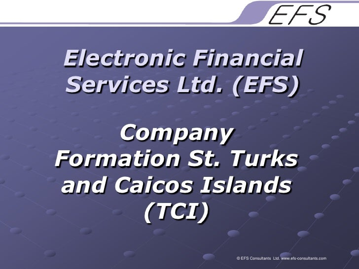 Electronic Financial Services Ltd. (EFS)<br />Company Formation St. Turks and Caicos Islands (TCI) <br />© EFS Consultants...