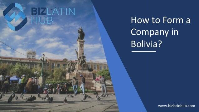 How to Form a Company in Bolivia? www.bizlatinhub.com