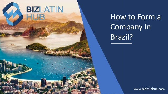 How to Form a Company in Brazil? www.bizlatinhub.com