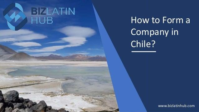 How to Form a Company in Chile? www.bizlatinhub.com