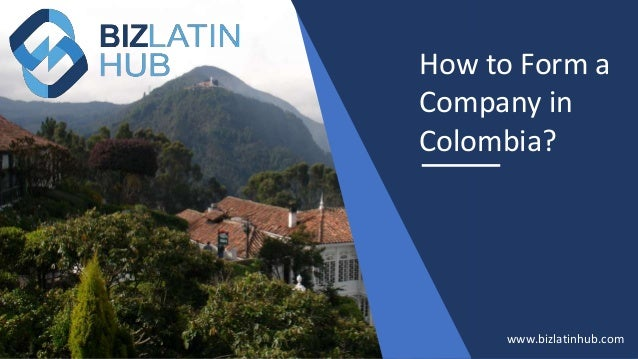 How to Form a Company in Colombia? www.bizlatinhub.com