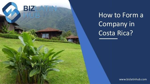 How to Form a Company in Costa Rica? www.bizlatinhub.com