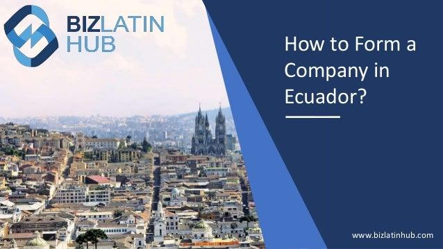 How to Form a Company in Ecuador? www.bizlatinhub.com