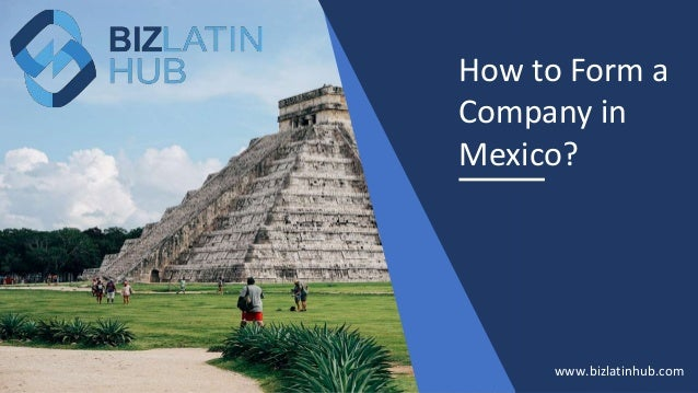 How to Form a Company in Mexico? www.bizlatinhub.com
