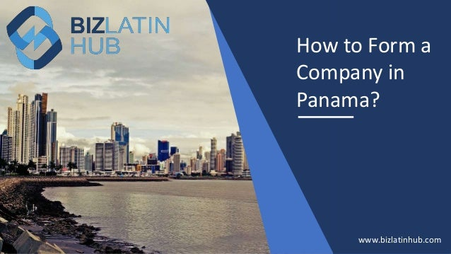 How to Form a Company in Panama? www.bizlatinhub.com