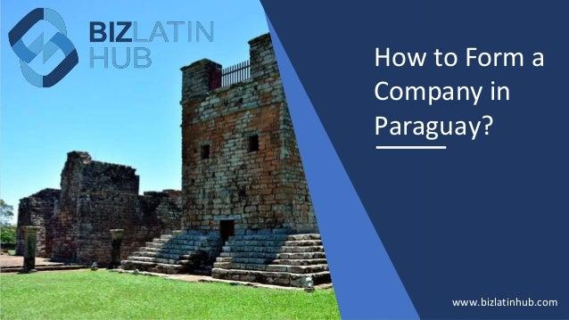 How to Form a Company in Paraguay? www.bizlatinhub.com
