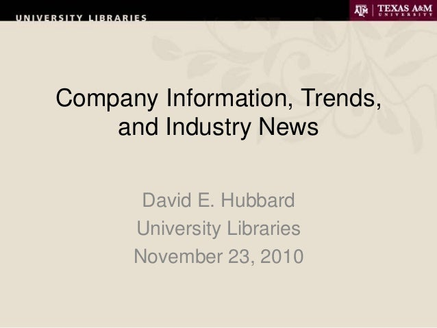 Company Information, Trends, and Industry News David E. Hubbard University Libraries November 23, 2010