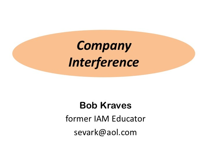 CompanyInterference   Bob Kravesformer IAM Educator  sevark@aol.com