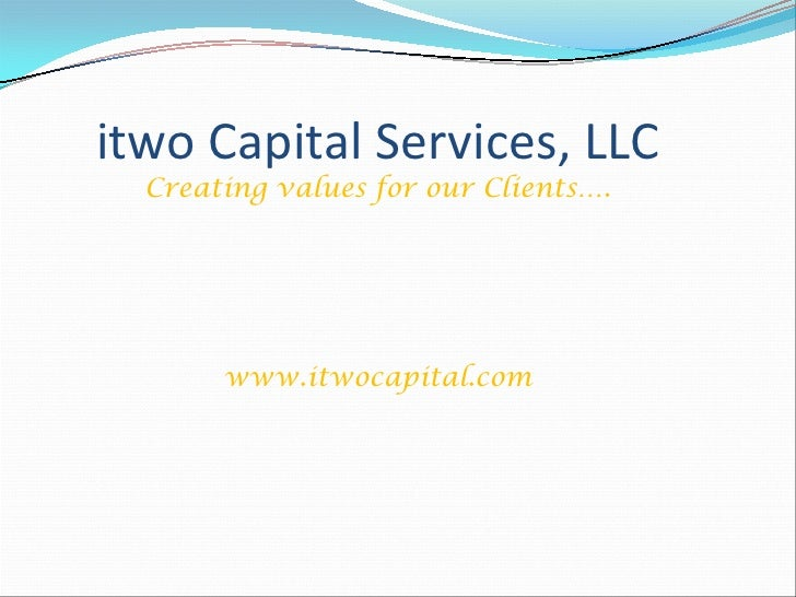 itwo Capital Services, LLC  Creating values for our Clients….       www.itwocapital.com