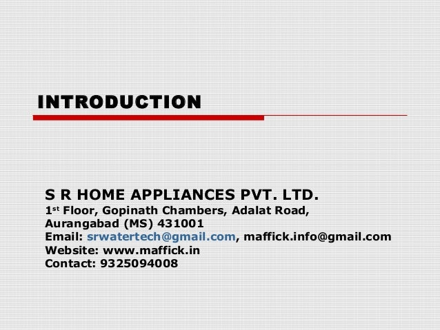 INTRODUCTION  S R HOME APPLIANCES PVT. LTD.  1st Floor, Gopinath Chambers, Adalat Road, Aurangabad (MS) 431001 Email: srwa...
