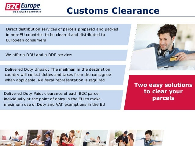 Customs Clearance Direct distribution services of parcels prepared and packed in non-EU countries to be cleared and distri...