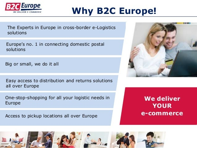Why B2C Europe! The Experts in Europe in cross-border e-Logistics solutions Easy access to distribution and returns soluti...