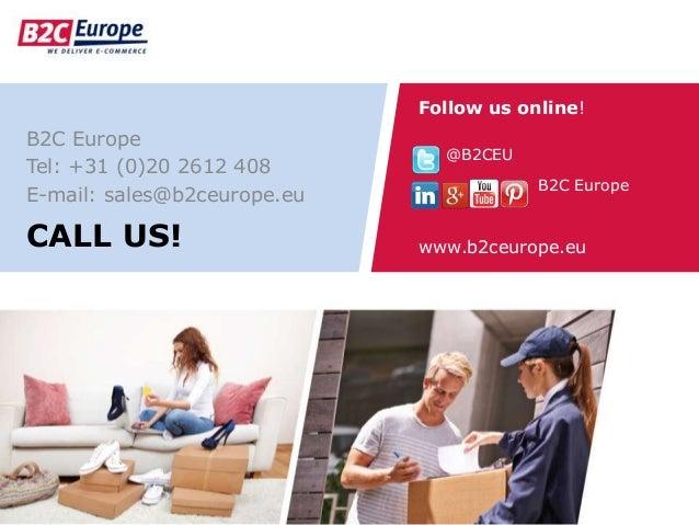 CALL US! B2C Europe Tel: +31 (0)20 2612 408 E-mail: sales@b2ceurope.eu Follow us online! @B2CEU B2C Europe www.b2ceurope.eu