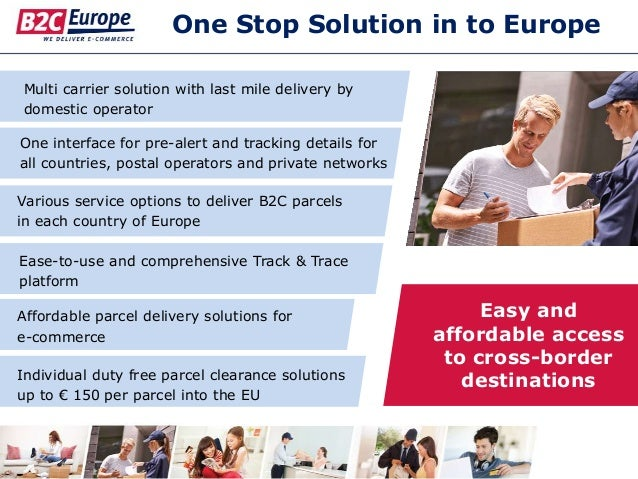 One Stop Solution in to Europe Multi carrier solution with last mile delivery by domestic operator Ease-to-use and compreh...