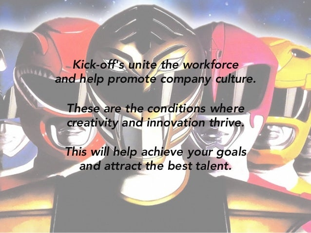 Kick-off's unite the workforce and help promote company culture. These are the conditions where creativity and innovation ...