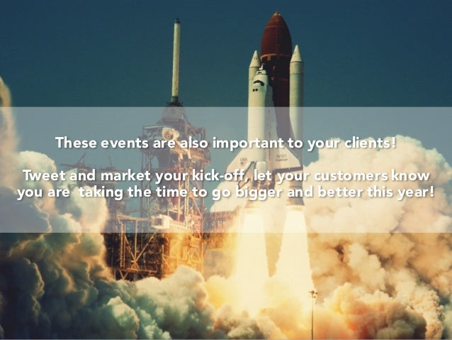 These events are also important to your clients! Tweet and market your kick-off, let your customers know you are taking th...