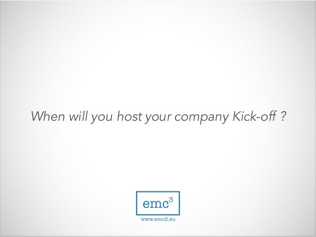 When will you host your company Kick-off ?