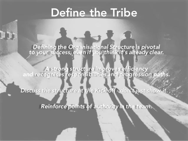 Define the Tribe Defining the Organisational Structure is pivotal to your success, even if you think it's already clear. A...