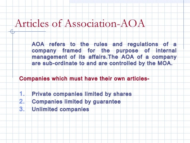 Articles of Association-AOA     AOA refers to the rules and regulations of a     company framed for the purpose of interna...