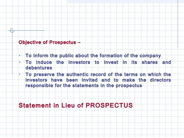 Objective of Prospectus –•   To inform the public about the formation of the company•   To induce the investors to invest ...