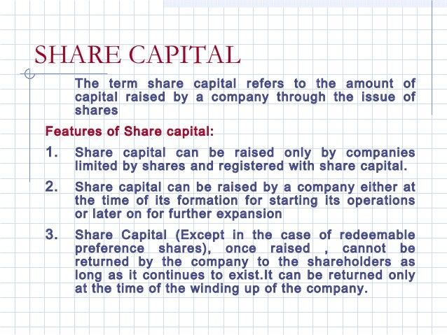 SHARE CAPITAL     The term share capital refers to the amount of     capital raised by a company through the issue of     ...