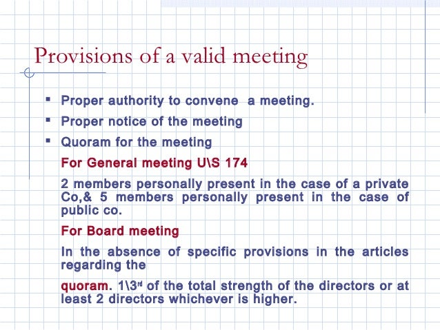 Provisions of a valid meeting  Proper authority to convene a meeting.  Proper notice of the meeting  Quoram for the mee...