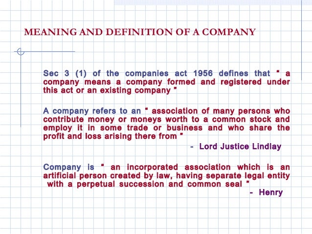 """MEANING AND DEFINITION OF A COMPANY  Sec 3 (1) of the companies act 1956 defines that """" a  company means a company formed ..."""