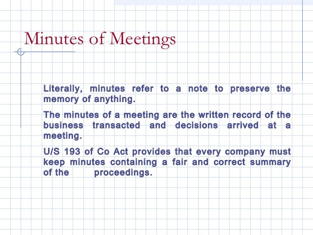 Minutes of Meetings  Literally, minutes refer to a note to preserve the  memory of anything.  The minutes of a meeting are...