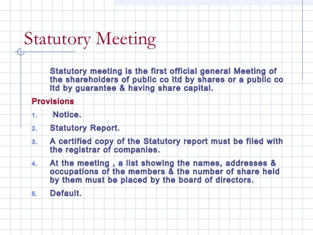Statutory Meeting      Statutory meeting is the first official general Meeting of      the shareholders of public co ltd b...