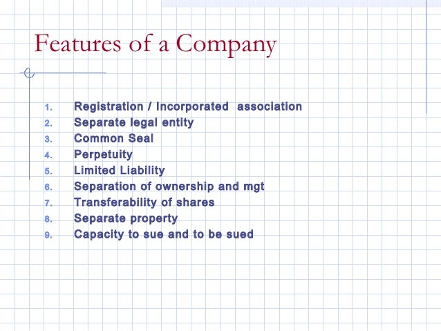 Features of a Company1.   Registration / Incorporated association2.   Separate legal entity3.   Common Seal4.   Perpetuity...