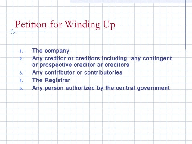 Petition for Winding Up 1.   The company 2.   Any creditor or creditors including any contingent      or prospective credi...