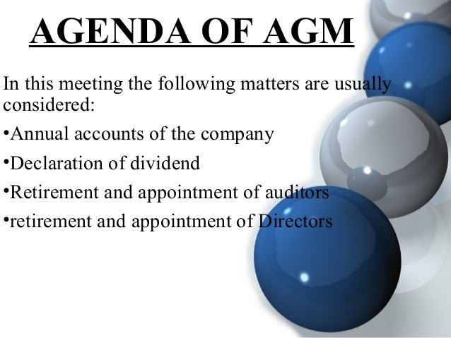 AGENDA OF AGM In this meeting the following matters are usually considered: •Annual accounts of the company •Declaration o...