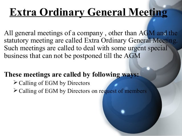 Extra Ordinary General Meeting All general meetings of a company , other than AGM and the statutory meeting are called Ext...