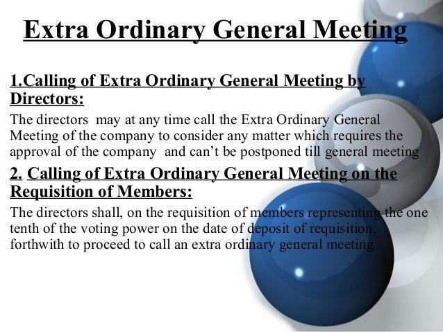Extra Ordinary General Meeting 1.Calling of Extra Ordinary General Meeting by Directors: The directors may at any time cal...