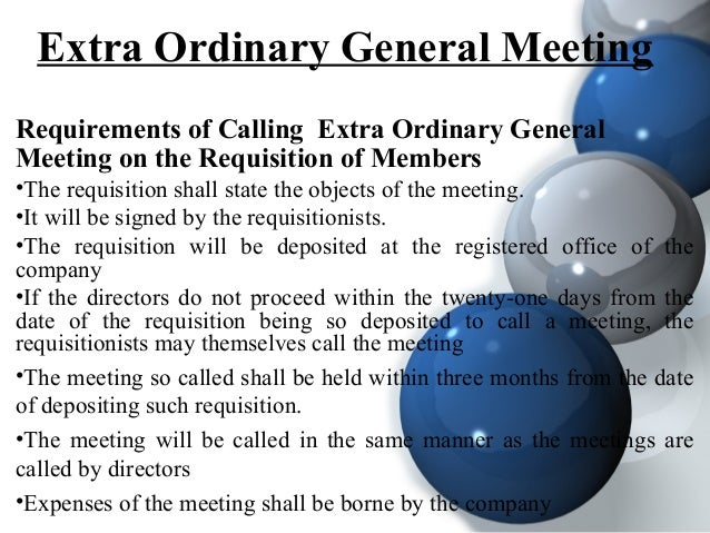 Extra Ordinary General Meeting Requirements of Calling Extra Ordinary General Meeting on the Requisition of Members •The r...