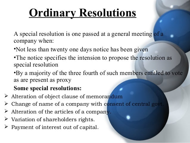 Ordinary Resolutions A special resolution is one passed at a general meeting of a company when: •Not less than twenty one ...