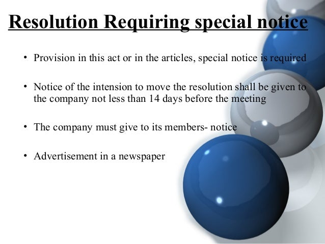 Resolution Requiring special notice • Provision in this act or in the articles, special notice is required • Notice of the...