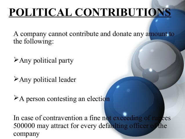 POLITICAL CONTRIBUTIONS A company cannot contribute and donate any amount to the following: Any political party Any poli...