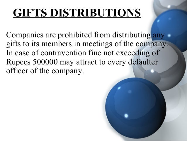 GIFTS DISTRIBUTIONS Companies are prohibited from distributing any gifts to its members in meetings of the company. In cas...