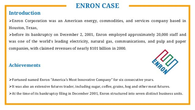 a description of the enron scandal an energy and commodities company based in america Enron is an energy-based company in houston, texas that deals with the energy trade on international and domestic based enron corp is one of the world's largest energy, commodities and services company was created out of merger of two major gas pipe line in 1985.