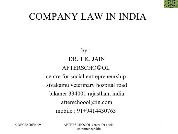 COMPANY LAW IN INDIA  by :  DR. T.K. JAIN AFTERSCHO ☺ OL  centre for social entrepreneurship  sivakamu veterinary hospital...
