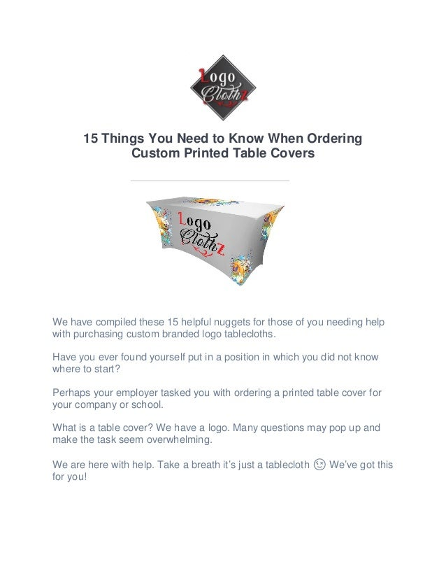 15 Things You Need to Know When Ordering Custom Printed Table Covers We have compiled these 15 helpful nuggets for those o...