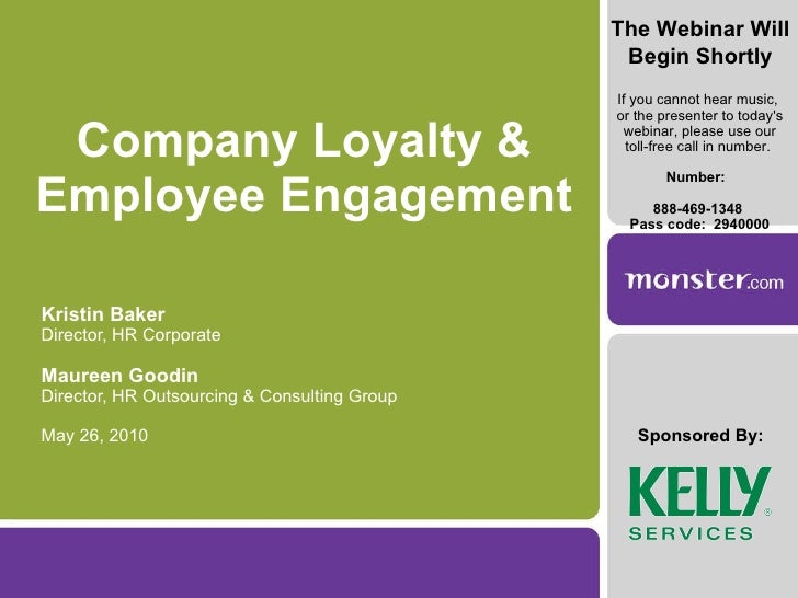 Company Loyalty & Employee Engagement Kristin Baker Director, HR Corporate Maureen Goodin Director, HR Outsourcing & Consu...