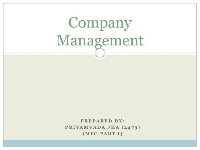 P R E P A R E D B Y : P R I Y A M V A D A J H A ( 2 4 7 9 ) ( M F C P A R T I ) Company Management